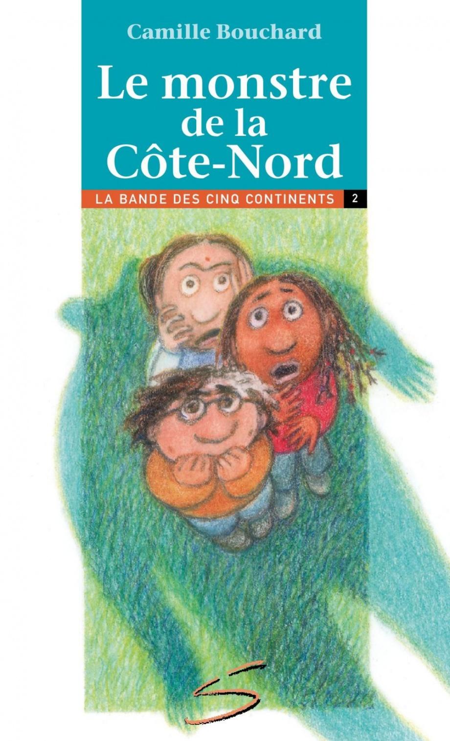 Le monstre de la Côte-Nord : la deuxième aventure de la bande des cinq continents : un roman