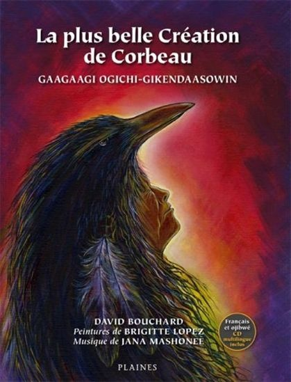 La plus belle création de Corbeau Gaagaagi ogichi-gikendaasowin = [Raven's greatest creation]