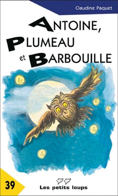 Antoine, Plumeau et Barbouille : roman