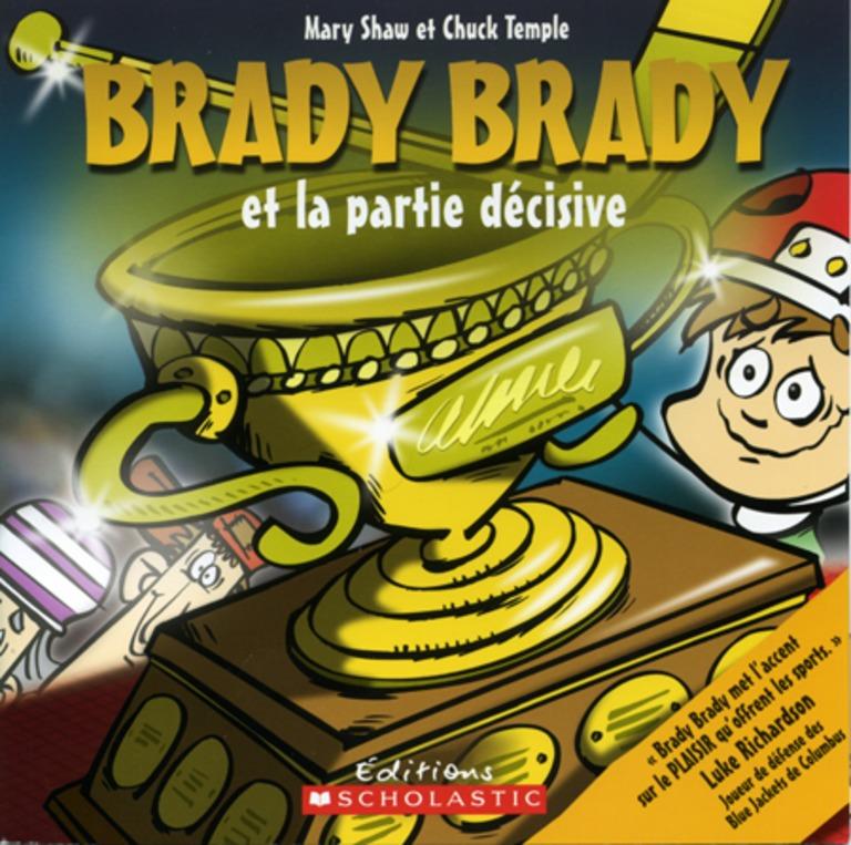 Brady Brady et la partie décisive / Mary Shaw ; illustrations de Chuck Temple ; texte français d'Isabelle Allard.