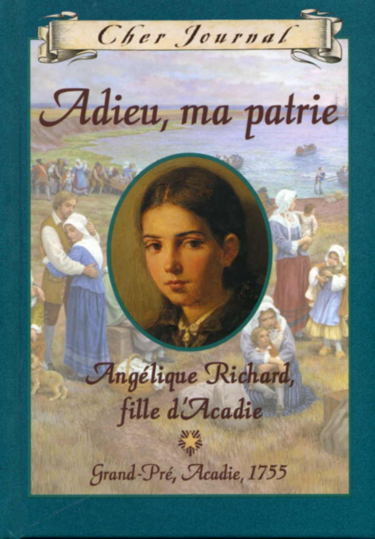 Adieu, ma patrie : Angélique Richard, fille d'Acadie, Grand-Pré, Acadie, 1755