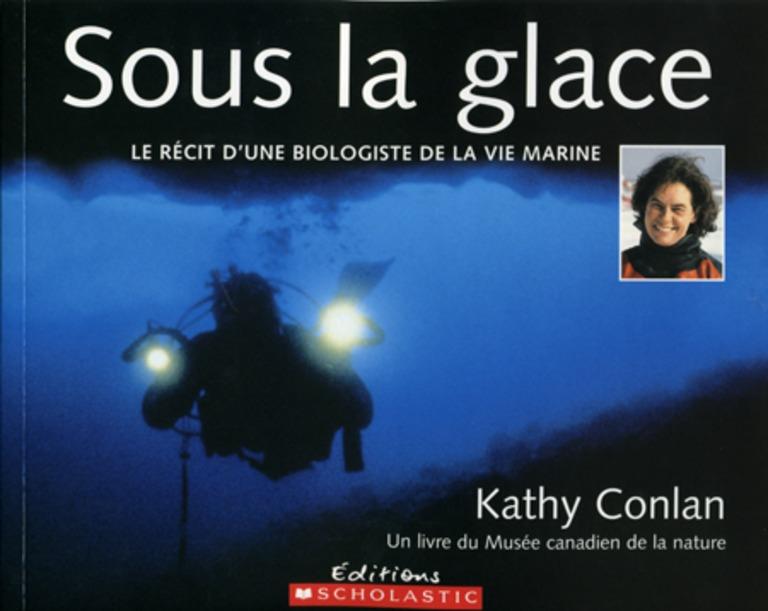 Sous la glace : [le récit d'une biologiste de la vie marine]