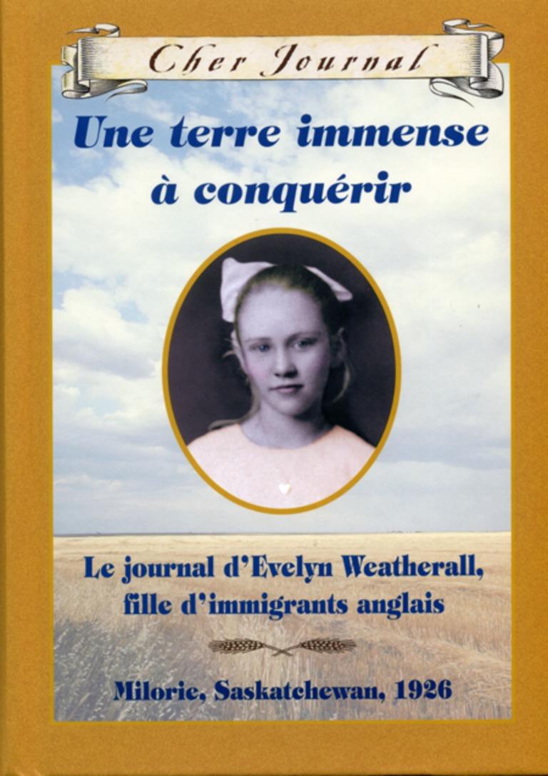 Une terre immense à conquérir : le journal d'Evelyn Weatherall, fille d'immigrants anglais