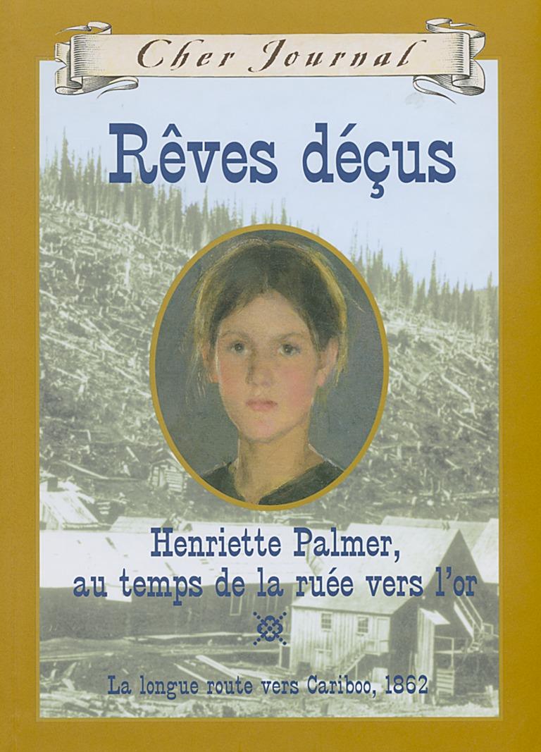 Rêves déçus : Henriette Palmer, au temps de la ruée vers l'or