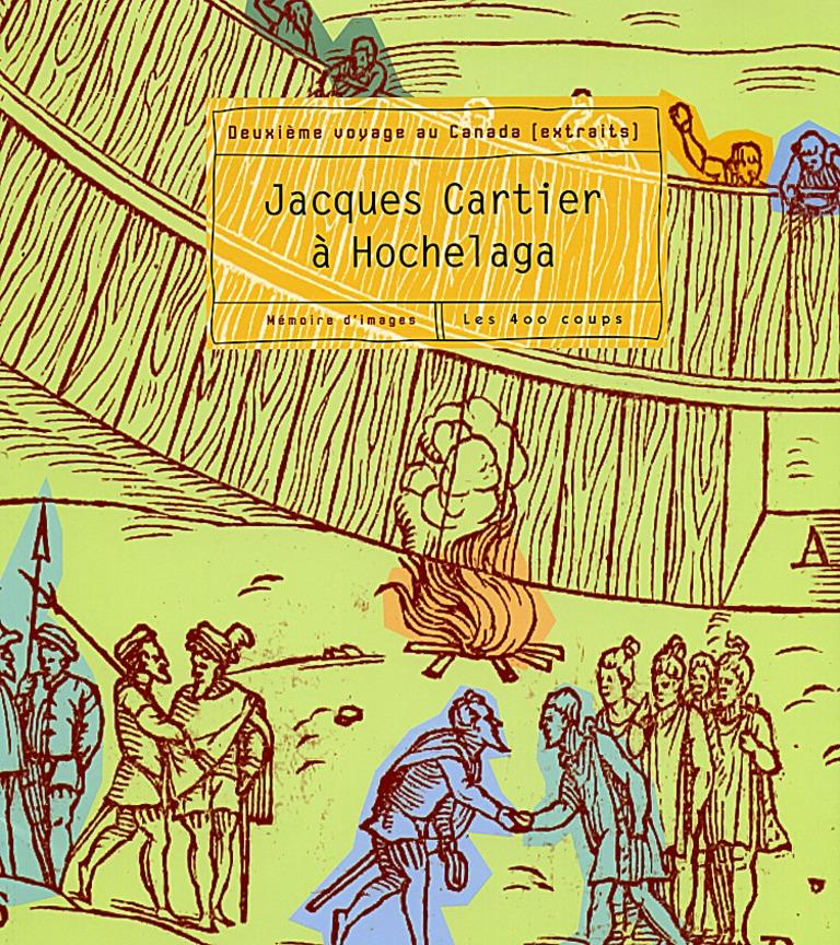 Jacques Cartier à Hochelaga : deuxième voyage au Canada : extraits