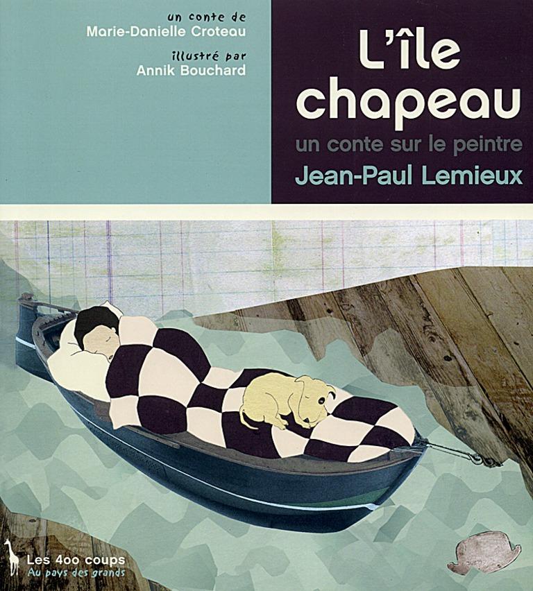 L'île chapeau : un conte sur le peintre Jean-Paul Lemieux