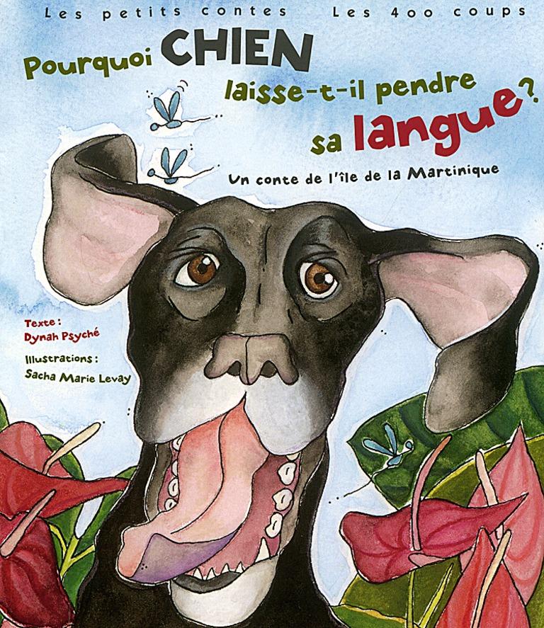 Pourquoi Chien laisse-t-il pendre sa langue? : un conte de l'île de la Martinique