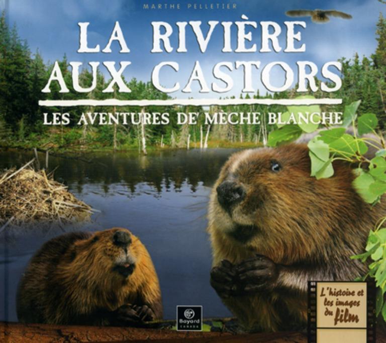 La rivière aux castors : les aventures de Mèche blanche