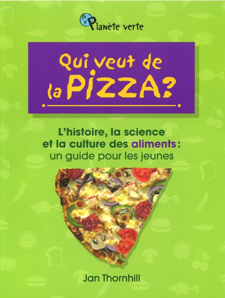 Qui veut de la pizza? : l'histoire, la science et la culture des aliments : un guide pour les jeunes