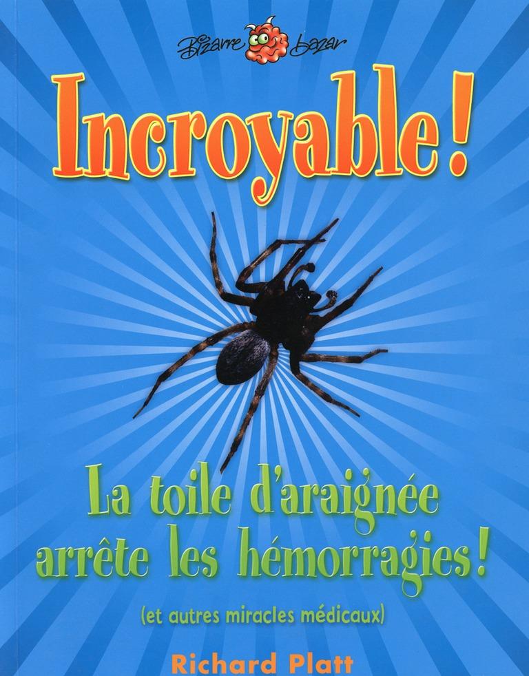 Incroyable! La toile d'araignée arrête les hémorragies! : (et autres miracles médicaux)