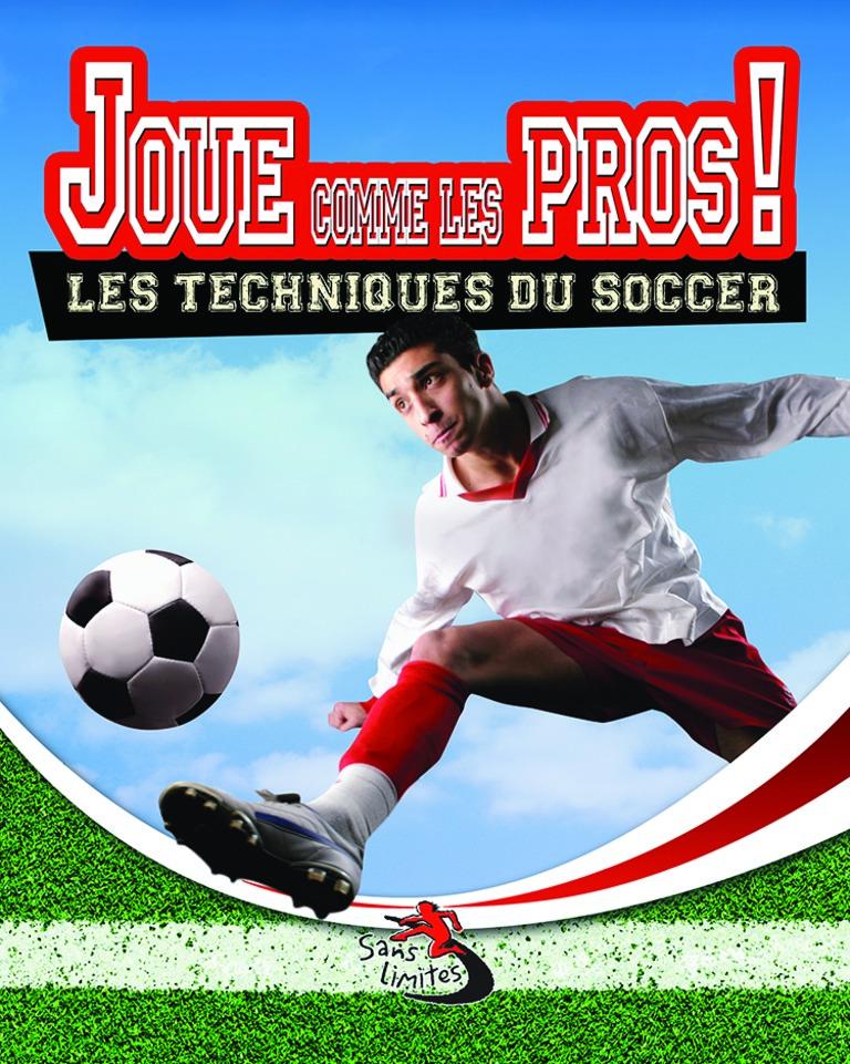 Joue comme les pros! : les techniques du soccer