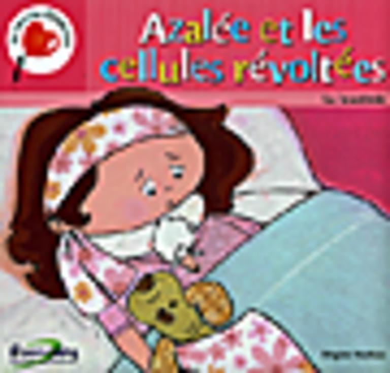 Azalée et les cellules révoltées : [la leucémie]