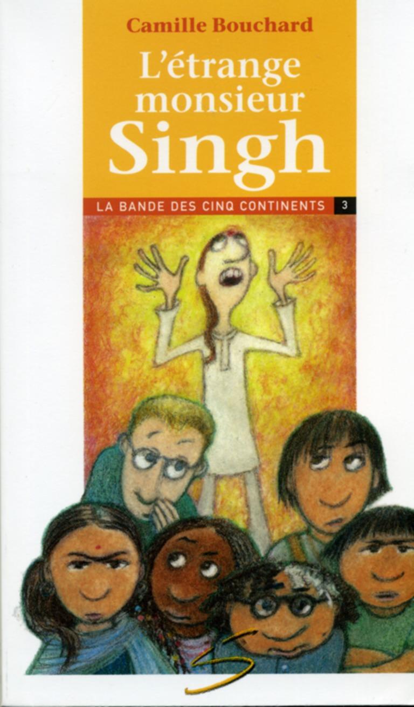 L'étrange monsieur Singh : la troisième aventure de la bande des cinq continents : un roman