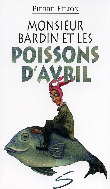 Monsieur Bardin et les poissons d'avril : un roman
