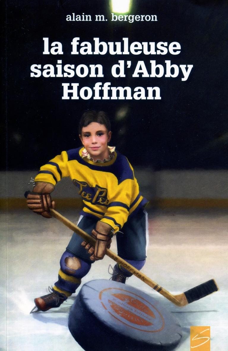 La fabuleuse saison d'Abby Hoffman : roman inspiré d'un fait vécu