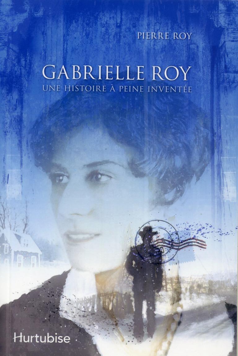 Gabrielle Roy : une histoire à peine inventée