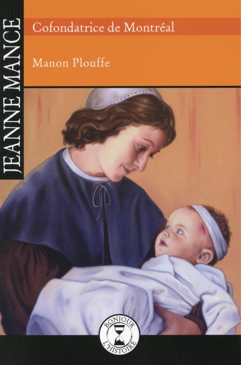 Jeanne Mance : infirmière et cofondatrice de Montréal