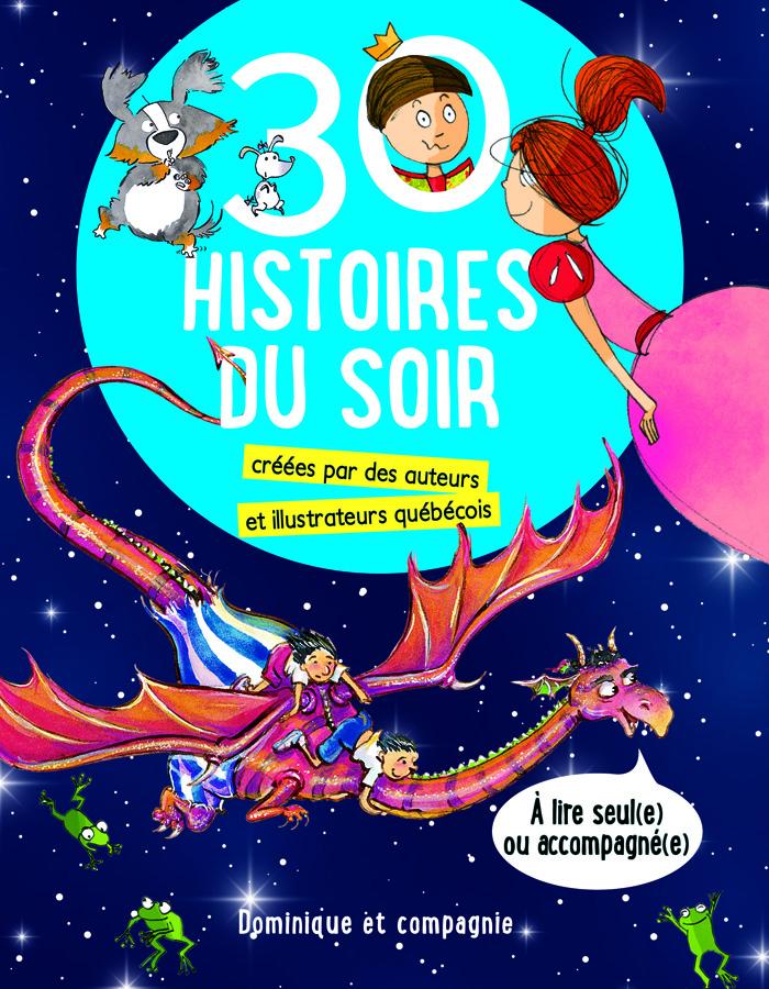 30 histoires du soir : créées par des auteurs et illustrateurs québécois.