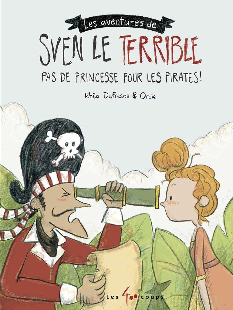 Les aventures de Sven le terrible : pas de princesse pour les pirates !