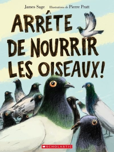 Arrête de nourrir les oiseaux!