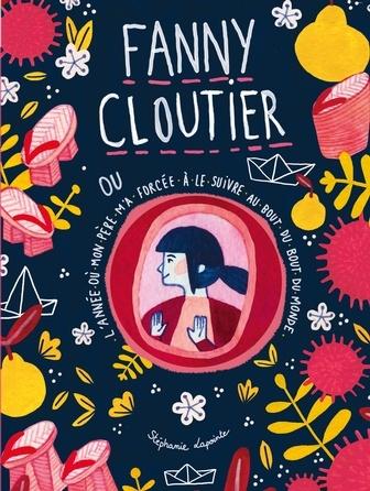 Fanny Cloutier ou L'année où mon père m'a forcée à le suivre au bout du bout du monde