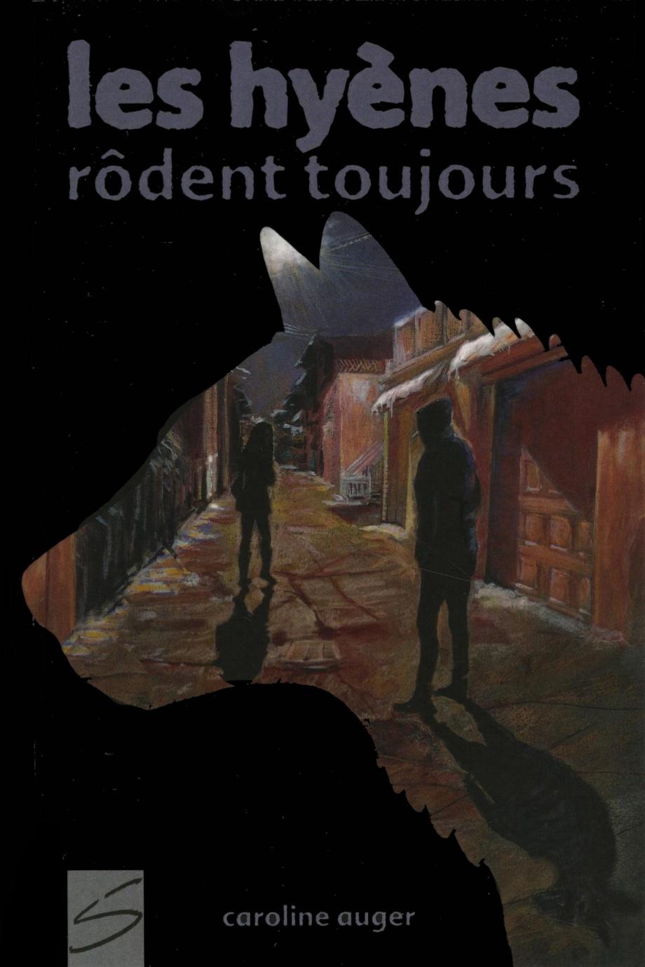 Les hyènes rôdent toujours : roman