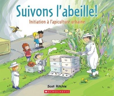 Suivons l'abeille! : initiation à l'apiculture urbaine