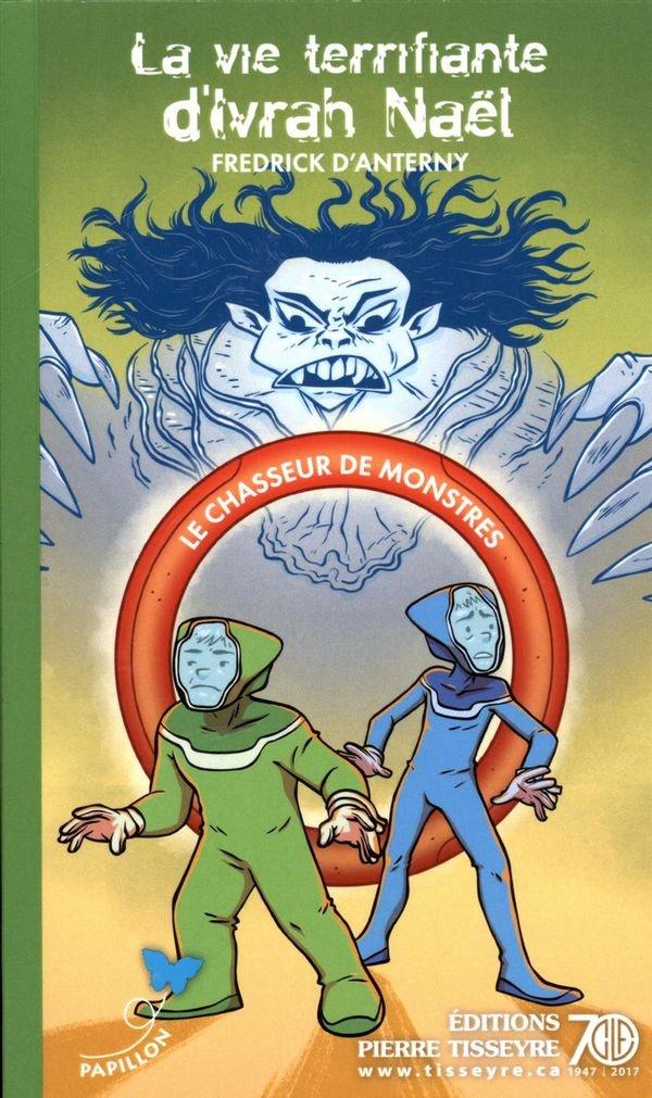 La vie terrifiante d'Ivrah Naël : le chasseur de monstres : roman