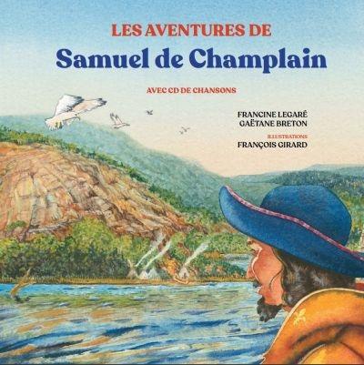 Les aventures de Samuel de Champlain : avec CD de chansons