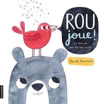 Rou joue! : un livre-jeu pour les tout-petits