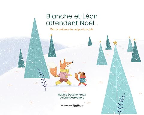 Blanche et Léon attendent Noël… 9 petits poèmes de neige et de joie