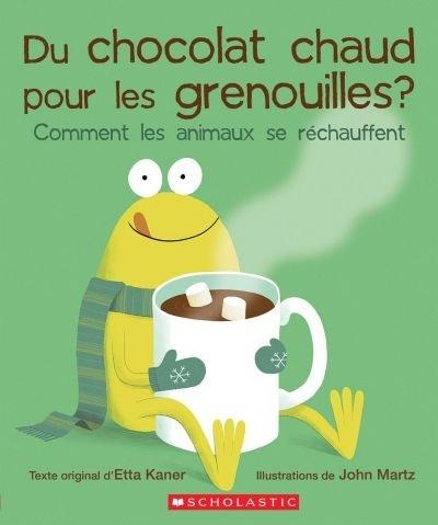Du chocolat chaud pour les grenouilles? : comment les animaux se réchauffent