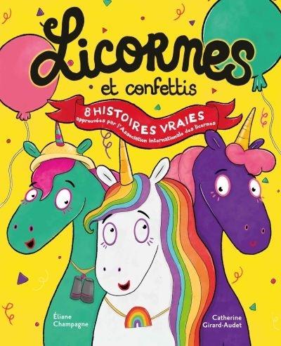 Licornes et confettis : 8 histoires vraies approuvées par l'Association internationale des licornes